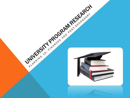 UNIVERSITY PROGRAM RESEARCH PLANNING 10: FINANCES AND POST-SECONDARY.