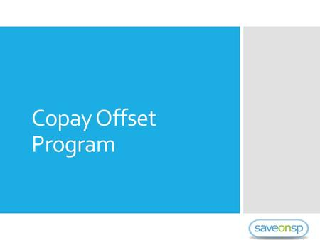 Copay Offset Program. Program Objectives  Our program has been developed to allow self-funded employers the opportunity to save substantial costs by.