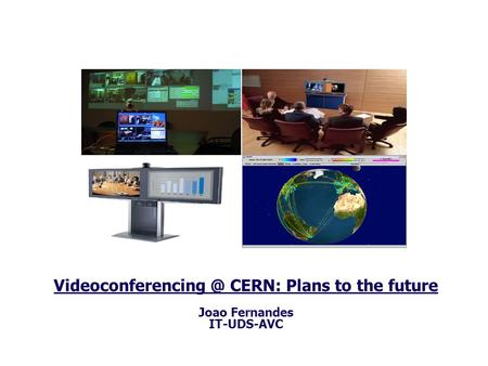 CERN: Plans to the future Joao Fernandes IT-UDS-AVC.