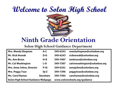 Ninth Grade Orientation Welcome to Solon High School Solon High School Guidance Department Mrs. Wendy DingmanA-C349-6242 Mr.
