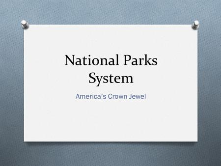 National Parks System America's Crown Jewel. People and National Parks of Significance O John Muir O Theodore Roosevelt O National Parks Service (1916)