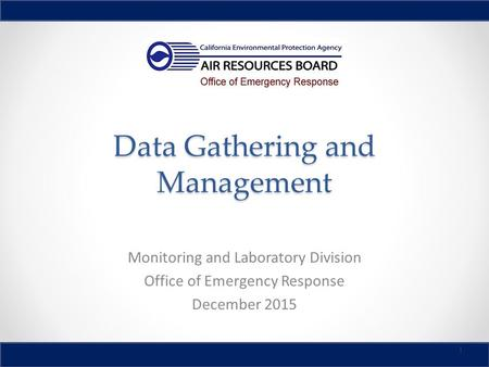 Data Gathering and Management Monitoring and Laboratory Division Office of Emergency Response December 2015 1.