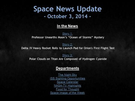 "Space News Update - October 3, 2014 - In the News Story 1: Story 1: Professor Unearths Moon's ""Ocean of Storms"" Mystery Story 2: Story 2: Delta IV Heavy."