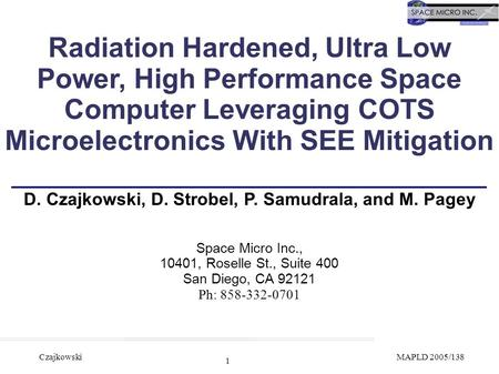 1 CzajkowskiMAPLD 2005/138 Radiation Hardened, Ultra Low Power, High Performance Space Computer Leveraging COTS Microelectronics With SEE Mitigation D.