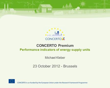 CONCERTO Premium Performance indicators of energy supply units Michael Kleber 23 October 2012 - Brussels.