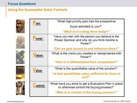 "© Solution Selling, Inc. 2009  PAGE 1 www.solutionselling.com Focus Questions Using the Successful Sales Formula P ain: ""What high priority pain has the."