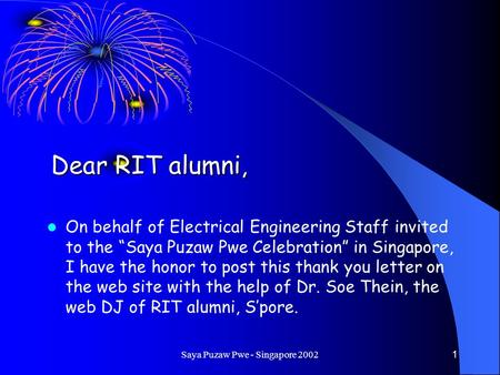 "Saya Puzaw Pwe - Singapore 20021 Dear RIT alumni, On behalf of Electrical Engineering Staff invited to the ""Saya Puzaw Pwe Celebration"" in Singapore, I."