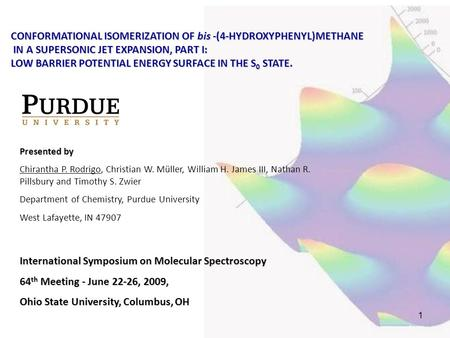 1 International Symposium on Molecular Spectroscopy 64 th Meeting - June 22-26, 2009, Ohio State University, Columbus, OH Presented by Chirantha P. Rodrigo,