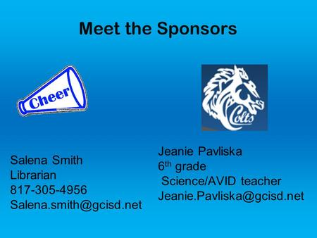 Meet the Sponsors Salena Smith Librarian 817-305-4956 Jeanie Pavliska 6 th grade Science/AVID teacher