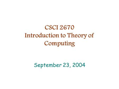 CSCI 2670 Introduction to Theory of Computing September 23, 2004.