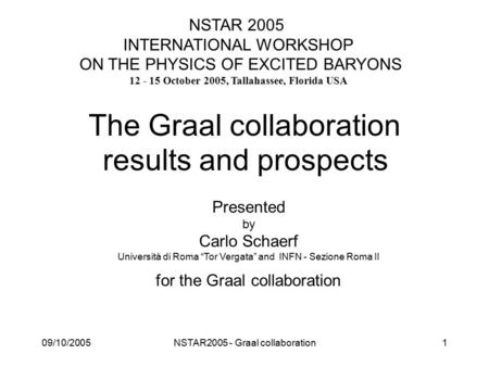 "09/10/2005NSTAR2005 - Graal collaboration1 The Graal collaboration results and prospects Presented by Carlo Schaerf Università di Roma ""Tor Vergata"" and."