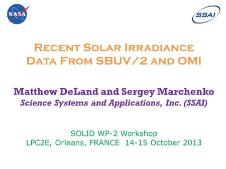 Recent Solar Irradiance Data From SBUV/2 and OMI Matthew DeLand and Sergey Marchenko Science Systems and Applications, Inc. (SSAI) SOLID WP-2 Workshop.