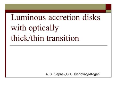 Luminous accretion disks with optically thick/thin transition A. S. Klepnev,G. S. Bisnovatyi-Kogan.
