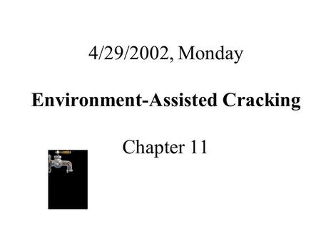 4/29/2002, Monday Environment-Assisted Cracking Chapter 11.