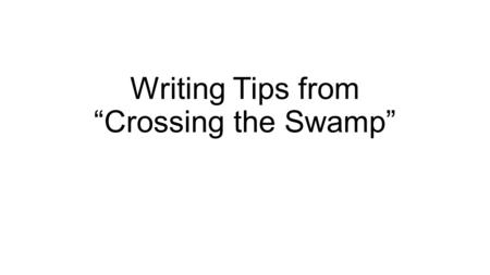 "Writing Tips from ""Crossing the Swamp"".   Show your understanding of the Big Picture (the ""forest"")  Briefly, in your introduction !  (With poetry,"