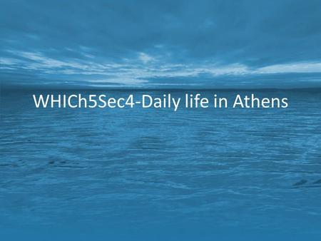 WHICh5Sec4-Daily life in Athens. Farming Farmers grew olives, grapes & figs on terraced hillsides.