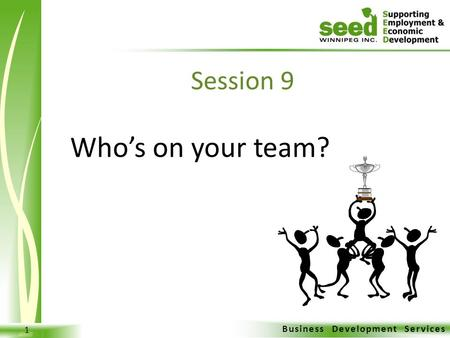 Business Development Services 1 Who's on your team? Session 9.