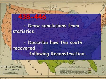 438-446 - Draw conclusions from statistics. - Describe how the south recovered following Reconstruction. 438-446 - Draw conclusions from statistics. -