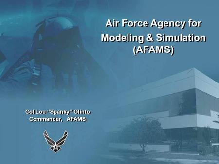 "Modeling & Simulation (AFAMS) Col Lou ""Spanky"" Olinto"