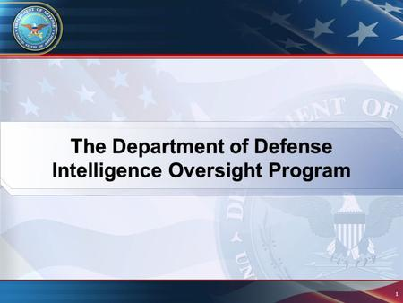 1. Objectives 2 Agenda 1. Intelligence Oversight (IO): Why We Have It 2. The DoD IO Community 3. Policies and Regulations 4. Reporting Questionable Intelligence.