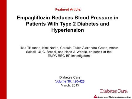 Empagliflozin Reduces Blood Pressure in Patients With Type 2 Diabetes and Hypertension Featured Article: Ilkka Tikkanen, Kirsi Narko, Cordula Zeller, Alexandra.