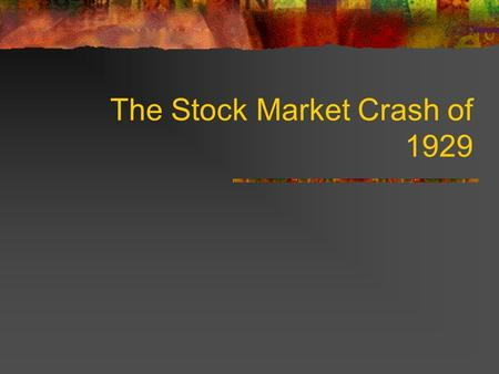 The Stock Market Crash of 1929. What happened in the election of 1928? When Americans elected Herbert Hoover President in 1928, the mood of the general.