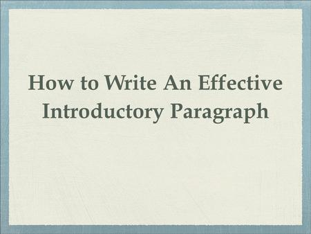 How	to Write	An Effective Introductory Paragraph