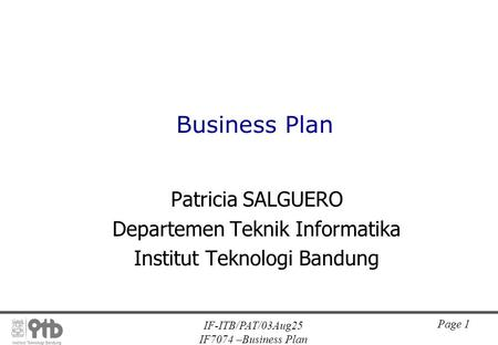IF-ITB/PAT/03Aug25 IF7074 –Business Plan Page 1 Patricia SALGUERO Departemen Teknik Informatika Institut Teknologi Bandung Business Plan.