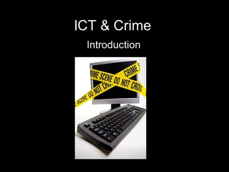 ICT & Crime Introduction. Homework read THREE stories from  ict.com/news/news_stories/news_crime.htm & produce a 3-fold leaflet describing/discussing.