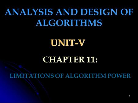 1 UNIT-V LIMITATIONS OF ALGORITHM POWER ANALYSIS AND DESIGN OF ALGORITHMS CHAPTER 11: