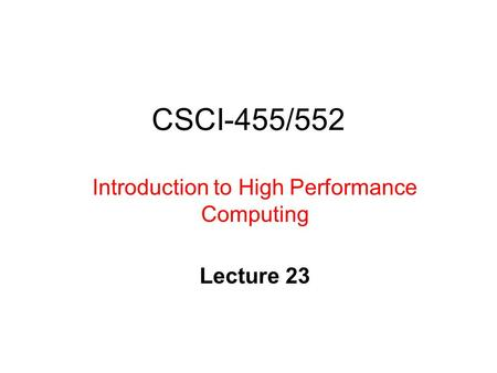 CSCI-455/552 Introduction to High Performance Computing Lecture 23.