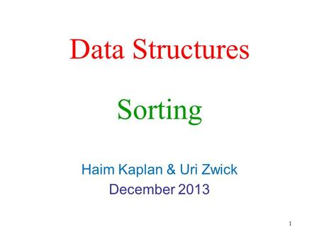 Data Structures Haim Kaplan & Uri Zwick December 2013 Sorting 1.