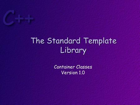 The Standard Template Library Container Classes Version 1.0.