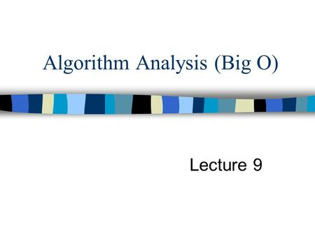 Algorithm Analysis (Big O) Lecture 9. Complexity In examining algorithm efficiency we must understand the idea of complexity –Space complexity –Time Complexity.
