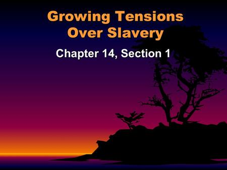 Growing Tensions Over Slavery Chapter 14, Section 1.