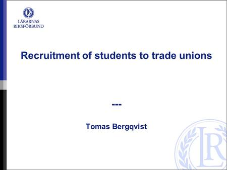 Recruitment of students to trade unions --- Tomas Bergqvist.