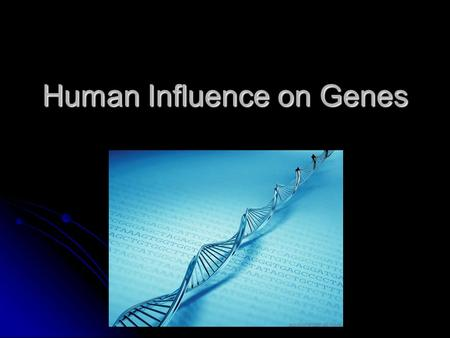 Human Influence on Genes. Why Analyze DNA? Check for diseases Check for diseases Identify parents Identify parents Crime scene investigations Crime scene.