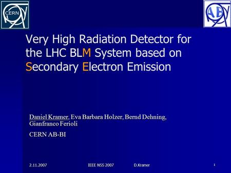 2.11.2007 IEEE NSS 2007 D.Kramer 1 Very High Radiation Detector for the LHC BLM System based on Secondary Electron Emission Daniel Kramer, Eva Barbara.