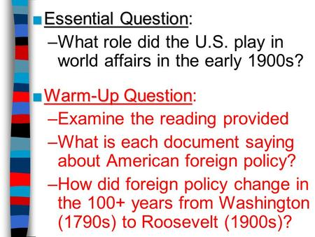 ■Essential Question ■Essential Question: –What role did the U.S. play in world affairs in the early 1900s? ■Warm-Up Question ■Warm-Up Question: –Examine.