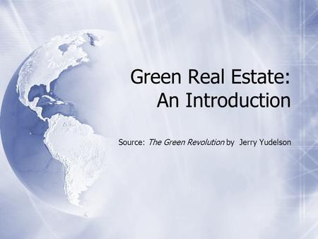 Green Real Estate: An Introduction Source: The Green Revolution by Jerry Yudelson.