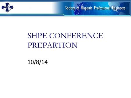 SHPE CONFERENCE PREPARTION 10/8/14. Resume Issues SHPE has to individually set you up in their system If issues please   Let.