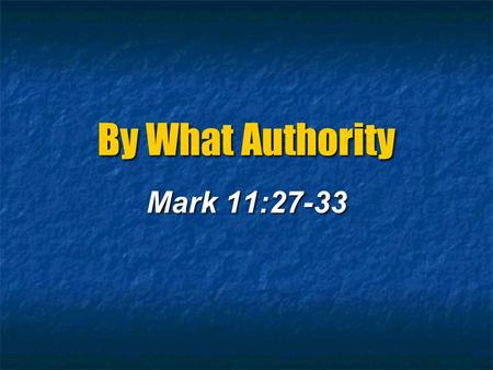 By What Authority Mark 11:27-33. Man's False Standards of Authority Our own conscience or feelings Our own conscience or feelings The heart is deceitful.