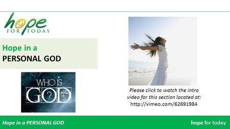 Hope in a PERSONAL GOD Hope in a PERSONAL GODhope for today Please click to watch the intro video for this section located at: