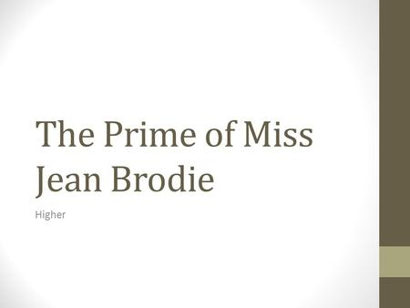The Prime of Miss Jean Brodie Higher. As with 'The Crucible' your critical response to novels must show understanding of: Character Relationships Setting.