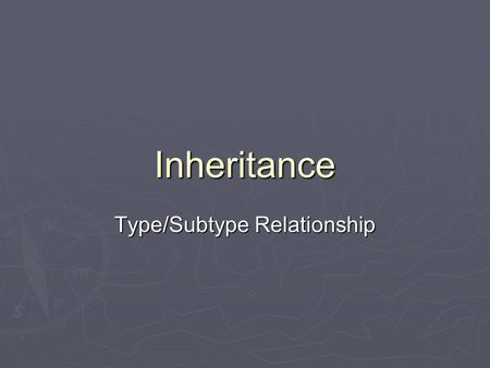 Inheritance Type/Subtype Relationship. Inheritance Idea: An object B of one type, termed child class, inherits from another object A of another type,
