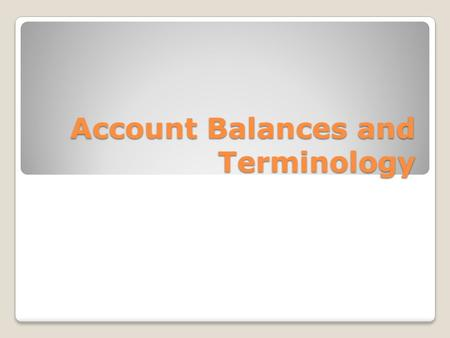 Account Balances and Terminology. Account Balances To calculate the balance of a t- account: 1. Add the two sides of the account separately 2. Write the.