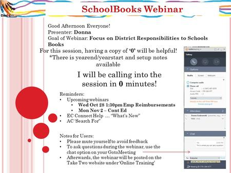 Good Afternoon Everyone! Presenter: Donna Goal of Webinar: Focus on District Responsibilities to Schools Books For this session, having a copy of '0' will.