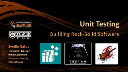 Unit Testing Building Rock-Solid Software Svetlin Nakov Technical Trainer  Software University