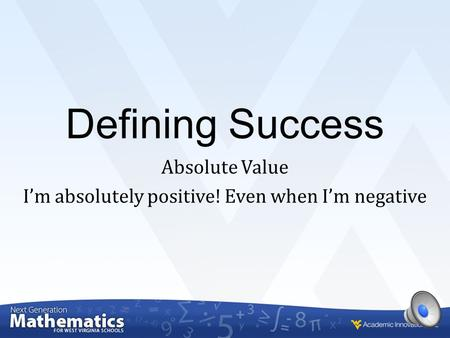 Defining Success Absolute Value I'm absolutely positive! Even when I'm negative.
