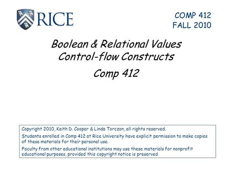 Boolean & Relational Values Control-flow Constructs Comp 412 Copyright 2010, Keith D. Cooper & Linda Torczon, all rights reserved. Students enrolled in.